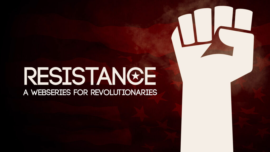 RESISTANCE - A Web Series for Revolutionaries